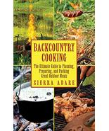 Backcountry Cooking: The Ultimate Guide to Outdoor Cooking (Ultimate Gui... - $7.06