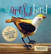 The Artful Bird: Feathered Friends to Make and Sew - $49.86