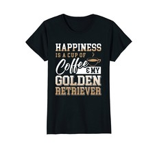 Happiness Is Cup Of Coffee And My Golden Retriever T-Shirt - $19.99+