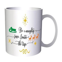 Be Naughty Save Santa The Trip 11oz Mug j381 - $10.83