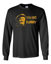 627 You Big Dummy Long Sleeve Shirt redd funny tv show foxx sanford sons vintage - $19.99+