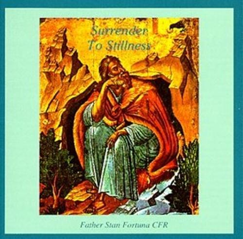 Surrender to stillness by fr stan fortuna c.f.r