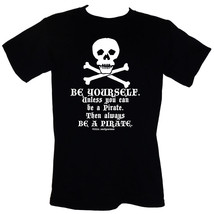 Be Yourself. Unless You Can Be A Pirate. Then Always Be A Pirate - T-Shi... - $16.55+