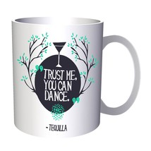 Trust me You can Dance. Tequilla Cup 11oz Mug w881 - $10.83