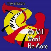 We Will Want No More by Tom Kendzia