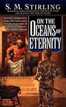 On the Oceans of Eternity by S. M. Stirling 2000-04-01 - $17.54