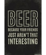 Beer...Because Your Friends Just Aren't That Interesting Poster FREE SHI... - $15.33
