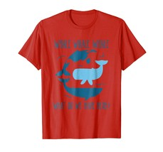 Brother Shirts - Whale Whale Whale What Do We Have Here Funny Whale T-Sh... - $19.95+