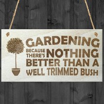 """""""Gardening Because There's Nothing Better than a Well Trimmed Bush"""" Plaq... - $12.86"""