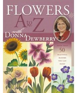 Flowers A-Z with Donna Dewberry: More Than 50 Beautiful Blooms You Can P... - $40.55