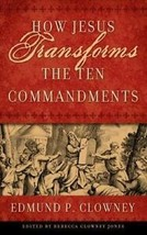 How Jesus Transforms the Ten Commandments - Edmund P. Clowney