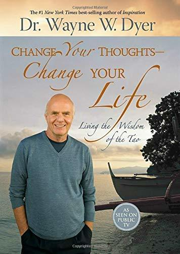Change Your Thoughts - Change Your Life: Living the Wisdom of the Tao Dyer, Dr.