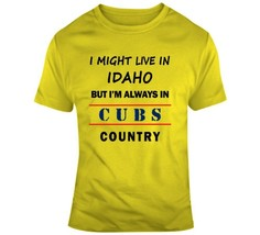 I Might Live In Idaho But Im Always In Cubs Country Tee Chicago Fan T Sh... - $17.79+