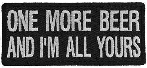 One More Beer and I'm All Yours Embroidered Iron-On Patch - 4x1.75 inch - Shippe