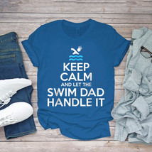Swimming Funny Tee Keep Calm Let Swim Dad Handle It Unisex - $15.99+