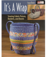 It's A Wrap-Sewing Fabric Purses, Baskets, and Bowls In Variety Of Sizes & Shape - $12.16