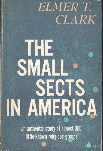 The Small Sects in America: An Authentic Study of Almost 300 Little-Known Religi