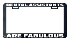 Dental assistants are fabulous license plate frame holder tag - $5.99