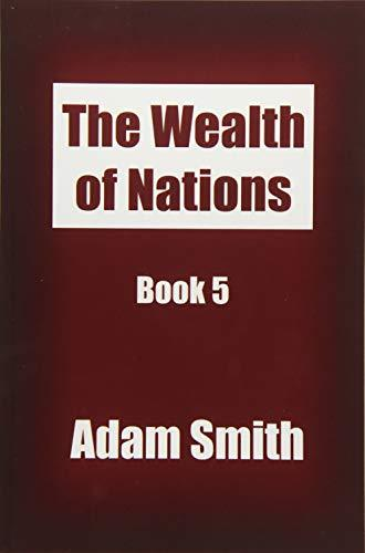 The Wealth of Nations Book 5: An Inquiry into the Nature and Causes of the Wealt