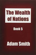 The Wealth of Nations Book 5: An Inquiry into the Nature and Causes of t... - $23.36