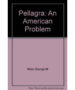 Pellagra, an American Problem [Hardcover] [Jan 01, 1912] Niles, George M... - $42.00