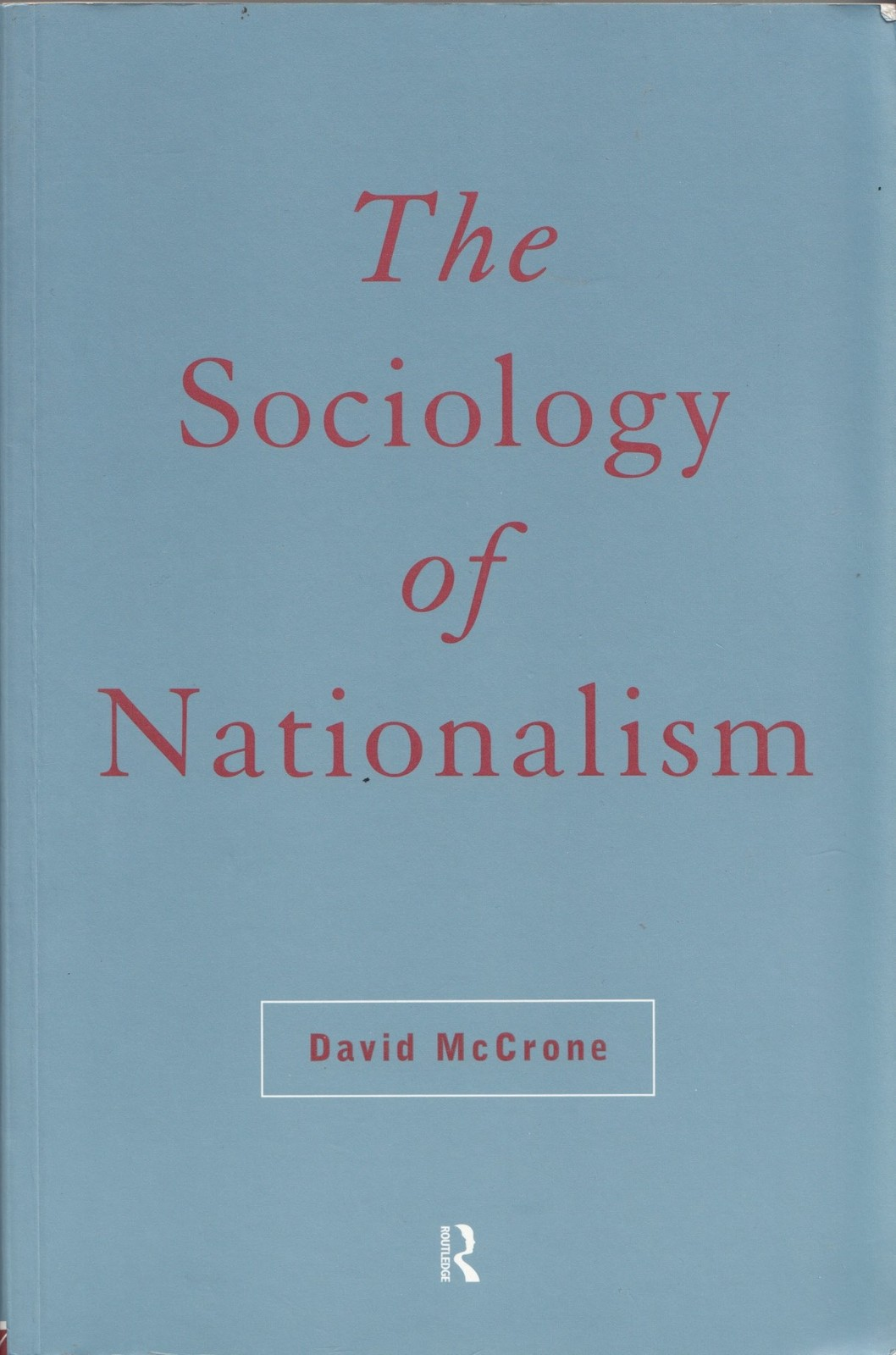The Sociology of Nationalism: Tomorrow's Ancestors by McCrone, David