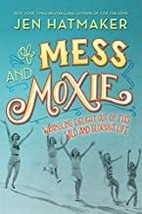 Of Mess and Moxie: Wrangling Delight Out of This Wild and Glorious Life ... - $13.49