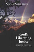 God's Liberating Justice, Revised Edition by Grayson Warren Brown