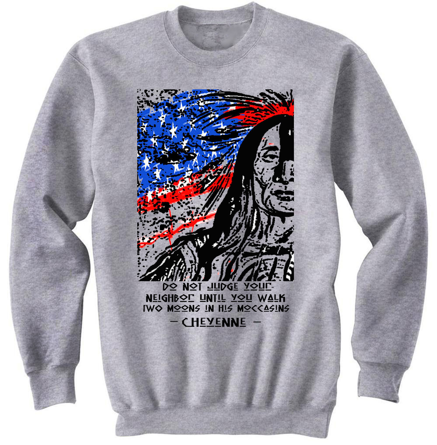 AMERICAN NATIVE INDIAN DO NOT JUDGE QUOTE - COTTON GREY SWEATSHIRT- ALL SIZES