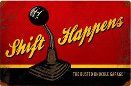 Busted Knuckle Garage Shift Happens Metal Sign - $29.95