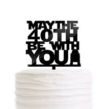 May The 40th Be with You 40 Year Old Birthday Cake Topper Black Acrylic ... - $18.99