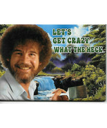 Bob Ross Joy of Painting Let's Get Crazy What The Heck Refrigerator Magn... - $3.99