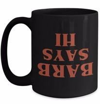 Stranger Things TV Show Coffee Mug BARB SAYS HI The Upside Down Fan Gift... - $22.34+