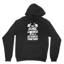 This Girl Loves Being A Science Teacher Shirt Career Profession Unisex Black Hoo - $24.95+