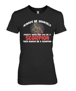 Always Be Yourself Unless You Can Be A Scorpion Funny Gift - $19.99+