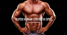 SUPER HUMAN STRENGTH VOODOO CAST - Beyond Normal Strength Magick - $45.99