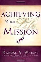 Achieving Your Life Mission Randal A. Wright; Cedar Fort and Inc. - $9.00
