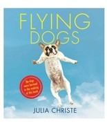 Flying Dogs : Photography by Julia Christie : New Hardcover  @ - $11.83