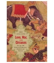Love, War, and Circuses: The Relationship Between Elephants and Humans :... - $12.45