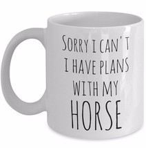 Horse Mug Sorry I Can't I Have Plans With My Horse Lover Excuse Coffee Cup Gift - $19.55+