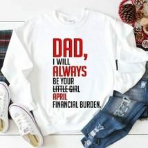 Dad I Will Always Be Your Little Girl April Financial Men Sweatshirt - $26.33+