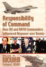 Responsibility of Command: How UN and NATO Commanders Influenced Airpowe... - $25.69
