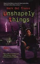 Unshapely Things (Connor Grey, Book 1) [Mass Market Paperback] Mark Del ... - $4.62