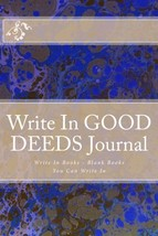 Write In Good Deeds Journal: Write In Books - Blank Books You Can Write ... - $5.93