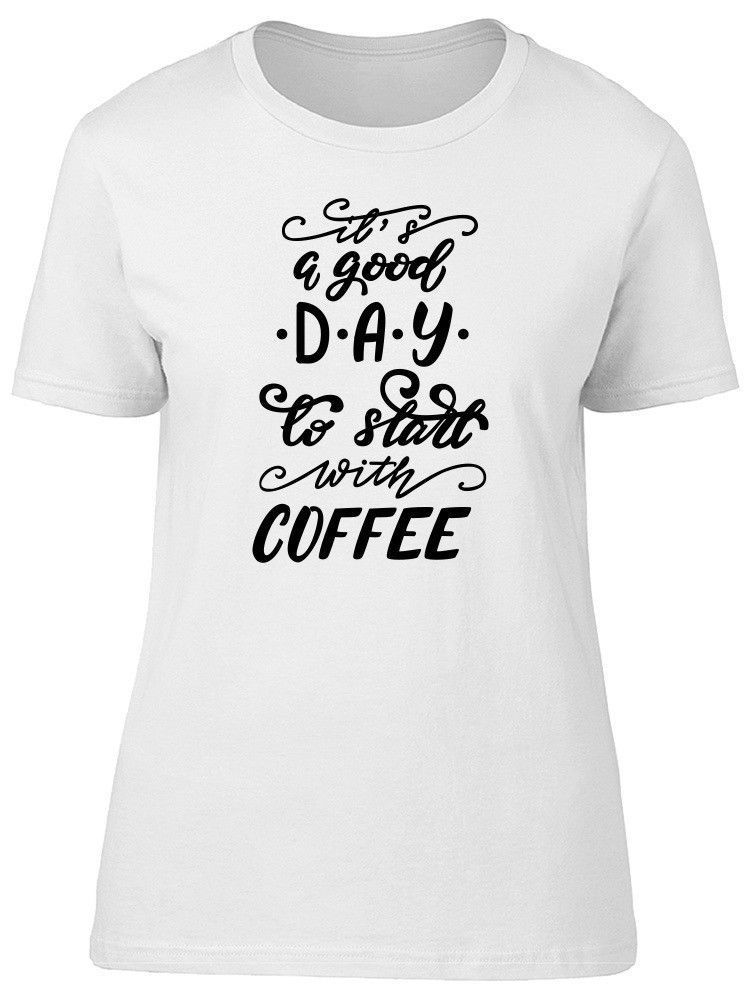 Primary image for Its A Good Day Start With Coffee Women's Tee -Image by Shutterstock