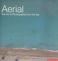 Aerial: The Art of Photography from the Sky Hawkes, Jason and McConnel, Adele