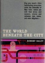The World Beneath The City [Hardcover] [Jan 01, 1959] Robert Daley