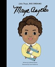 Maya Angelou (Little People, BIG DREAMS) [Hardcover] Kaiser, Lisbeth and... - $6.03