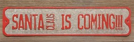 Country new tin Holiday sign / SANTA CLAUS IS COMING !!! - $15.88
