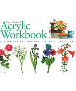Acrylic Workbook: A Complete Course in Ten Lessons (Art Workbook Series)... - $7.66